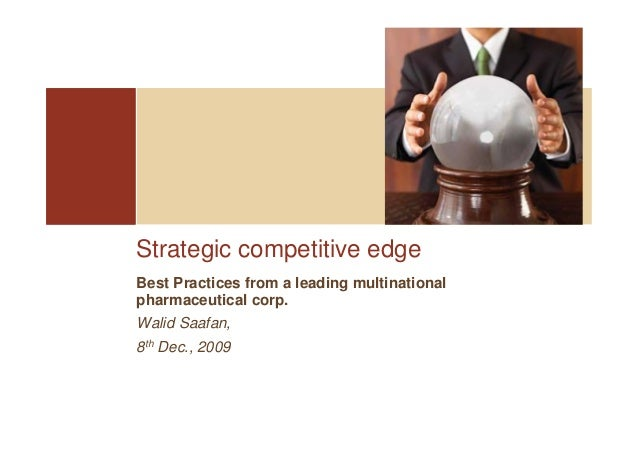Strategic competitive edgeBest Practices from a leading multinationalpharmaceutical corp.Walid Saafan,8th Dec., 2009