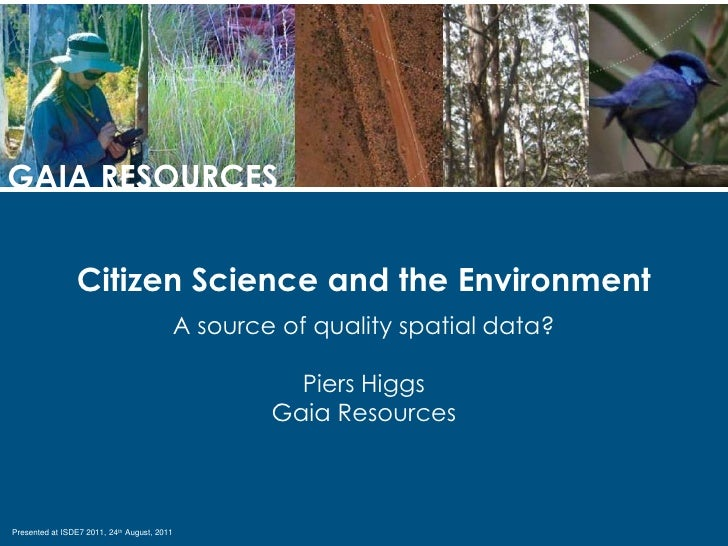 GAIA RESOURCES<br />Citizen Science and the Environment<br />A source of quality spatial data?<br />Piers Higgs<br />Gaia ...