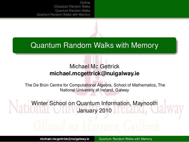 Outline                (Classical) Random Walks                 Quantum Random Walks      Quantum Random Walks with Memory...