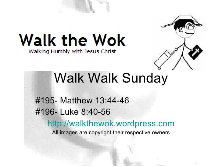 Walk Walk Sunday #195- Matthew 13:44-46 #196- Luke 8:40-56 http://walkthewok.wordpress.com All images are copyright their ...