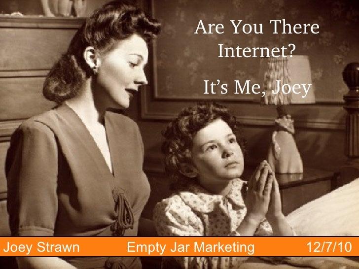 Are You There Internet? It's Me, Joey Joey Strawn  Empty Jar Marketing  12/7/10