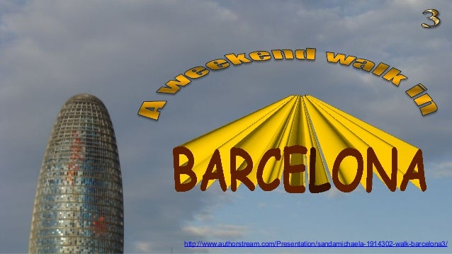 http://www.authorstream.com/Presentation/sandamichaela-1914302-walk-barcelona3/