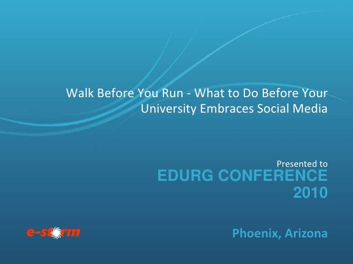 EduRG Conference 2010<br />Walk Before You Run - What to Do Before Your University Embraces Social Media <br />Presented t...