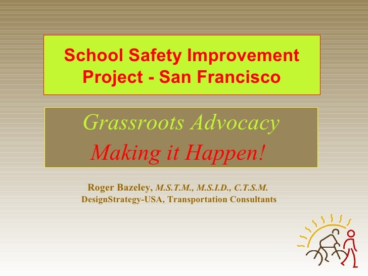 School Safety Improvement Project - San Francisco Grassroots Advocacy Making it Happen!   Roger Bazeley,  M.S.T.M., M.S.I....