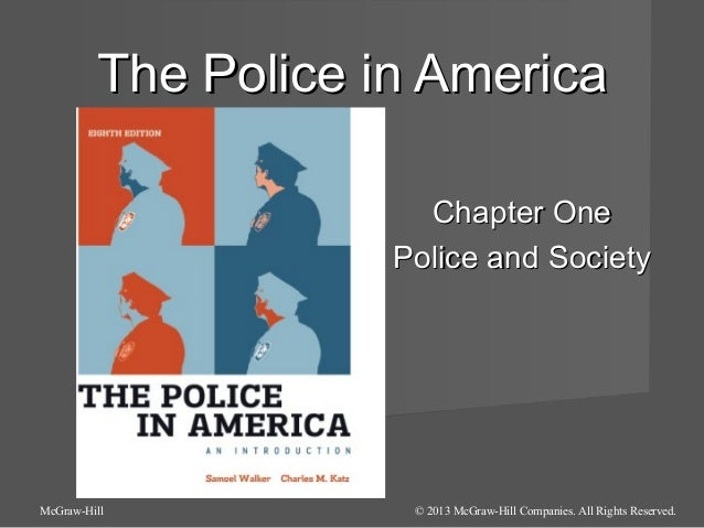The Police in America Chapter One Police and Society  McGraw-Hill  © 2013 McGraw-Hill Companies. All Rights Reserved.