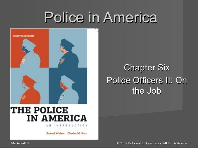 Police in America Chapter Six Police Officers II: On the Job  McGraw-Hill  © 2013 McGraw-Hill Companies. All Rights Reserv...