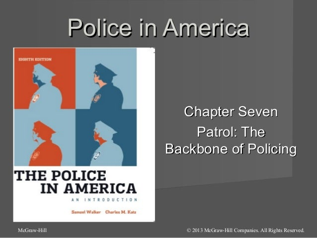Police in America  Chapter Seven Patrol: The Backbone of Policing  McGraw-Hill  © 2013 McGraw-Hill Companies. All Rights R...