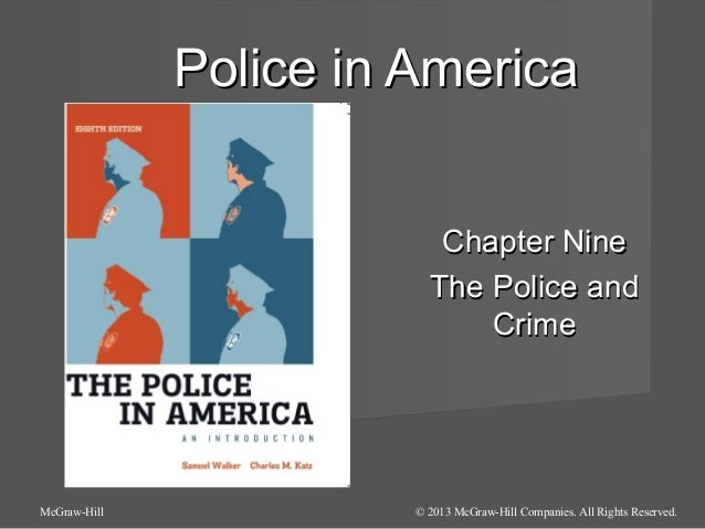 Police in America Chapter Nine The Police and Crime  McGraw-Hill  © 2013 McGraw-Hill Companies. All Rights Reserved.