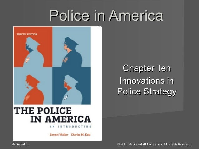 Police in America  Chapter Ten Innovations in Police Strategy  McGraw-Hill  © 2013 McGraw-Hill Companies. All Rights Reser...