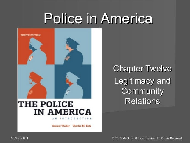 Police in America  Chapter Twelve Legitimacy and Community Relations  McGraw-Hill  © 2013 McGraw-Hill Companies. All Right...
