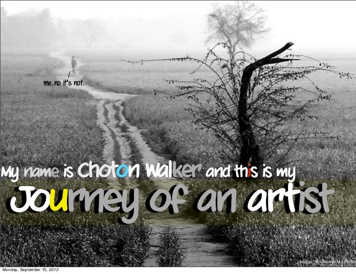 /                   me..no it's not.My name is                      Choton Walker and this is my  Journey of an artist  Jo...
