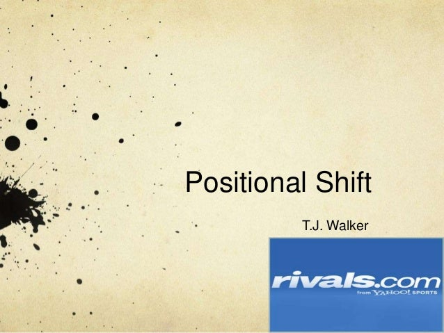 Positional Shift          T.J. Walker