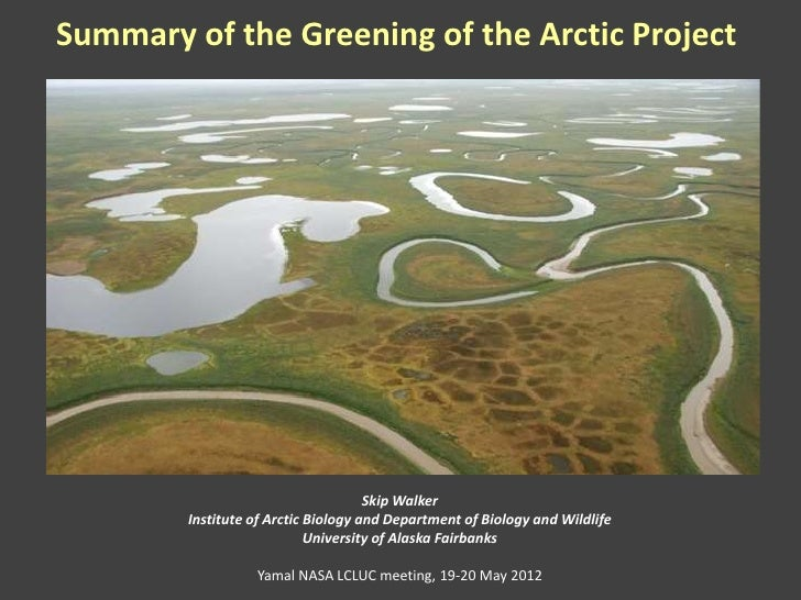 Summary of the Greening of the Arctic Project                                     Skip Walker        Institute of Arctic B...