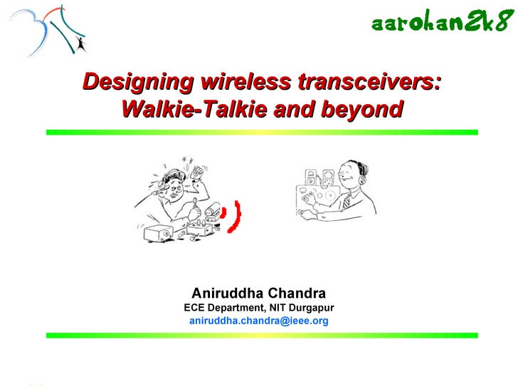 CCA, NITD, 15th Feb, 2008         Designing wireless transceivers:            Walkie-Talkie and beyond                    ...