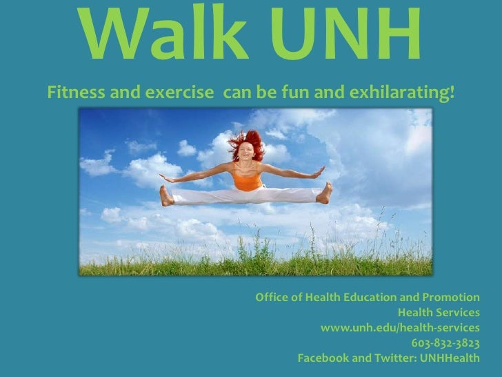 Walk UNH Fitness and exercise  can be fun and exhilarating!<br />     Office of Health Education and Promotion<br />Health...