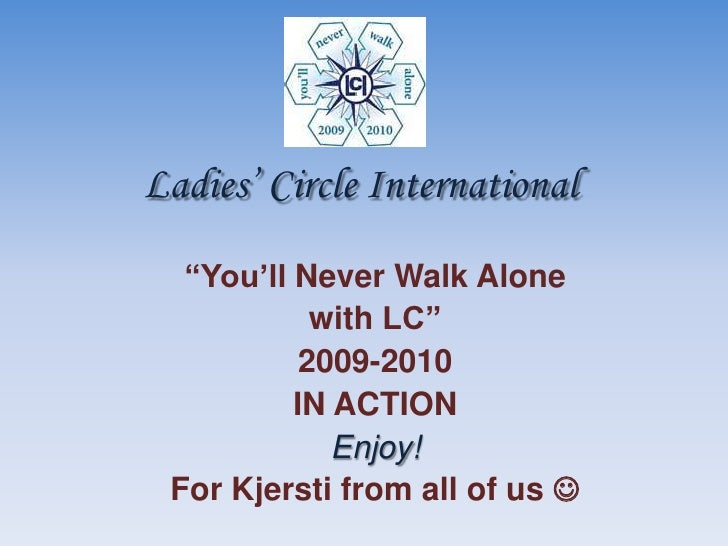 "Ladies' CircleInternational<br />""You'll Never WalkAlone<br />with LC""<br />2009-2010<br />IN ACTION<br />Enjoy!<br />For ..."