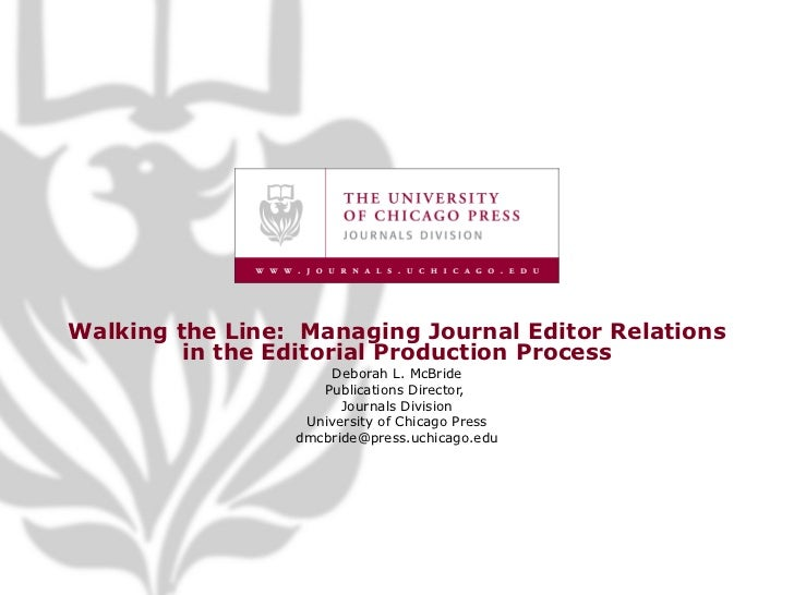 Walking the Line:  Managing Journal Editor Relations in the Editorial Production Process Deborah L. McBride Publications D...
