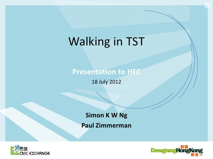 Walking in TSTPresentation to HFC     18 July 2012   Simon K W Ng  Paul Zimmerman
