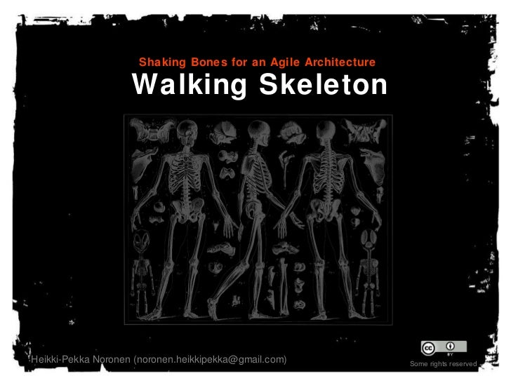 Walking Skeleton Shaking Bones for an Agile Architecture Heikki-Pekka Noronen (noronen.heikkipekka@gmail.com) Some rights ...