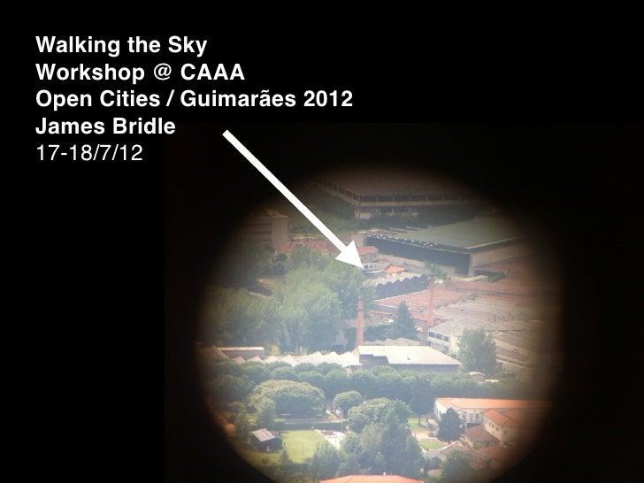 Walking the SkyWorkshop @ CAAAOpen Cities / Guimarães 2012James Bridle17-18/7/12