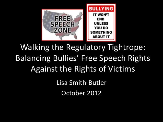 Walking the Regulatory Tightrope:Balancing Bullies' Free Speech Rights    Against the Rights of Victims           Lisa Smi...