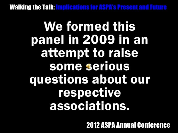 Walking the Talk: Implications for ASPA's Present and Future         We formed this       panel in 2009 in an         atte...