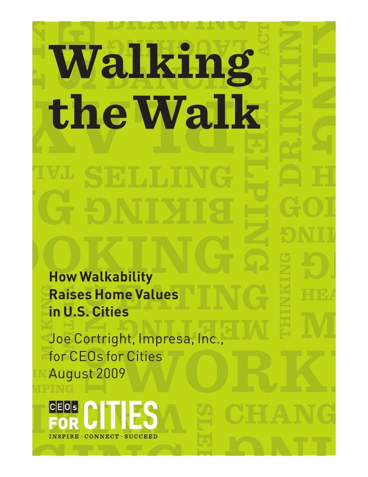 Walking the Walk   How Walkability Raises Home Values in U.S. Cities Joe Cortright, Impresa, Inc., for CEOs for Cities Aug...