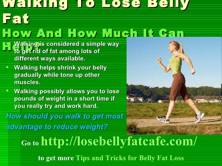 Walking To Lose Belly Fat How And How Much It Can Help? <ul><li>Walking is considered a simple way to get rid of fat among...