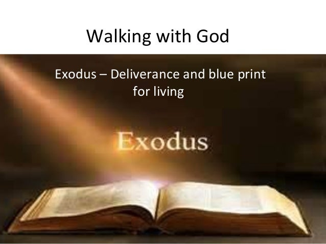 Walking with GodExodus – Deliverance and blue print             for living