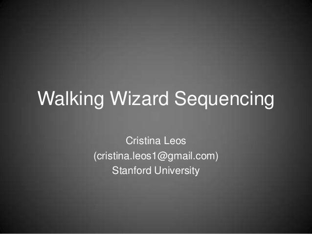 Walking Wizard Sequencing             Cristina Leos     (cristina.leos1@gmail.com)          Stanford University