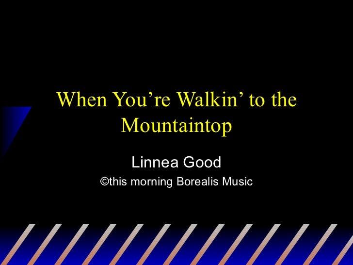 Walkin' to the mountaintop