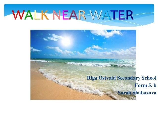 WALK NEAR WATER  Riga Ostvald Secondary School Form 5. b Sarah Shabazova
