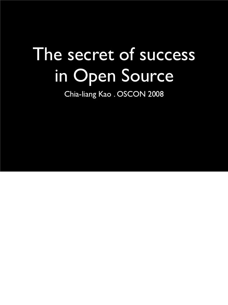 The secret of success   in Open Source     Chia-liang Kao . OSCON 2008