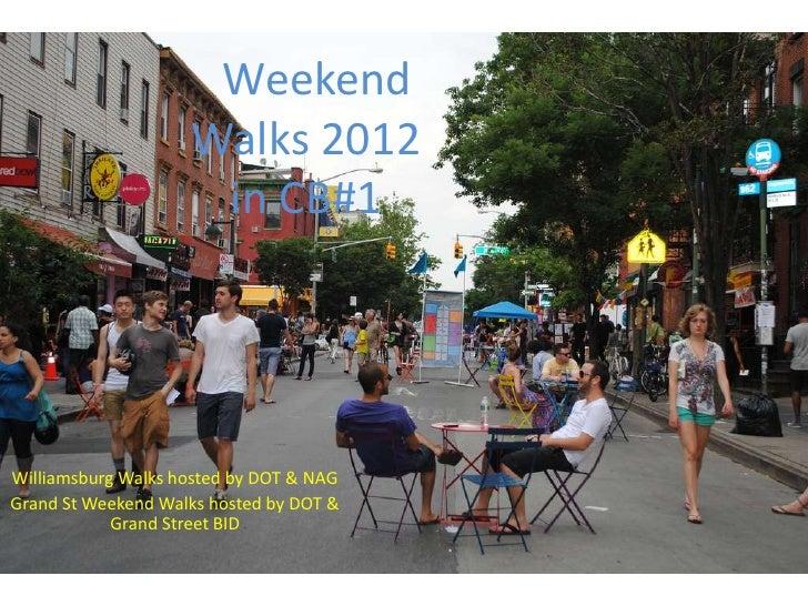 Weekend                    Walks 2012                     in CB#1Williamsburg Walks hosted by DOT & NAGGrand St Weekend Wa...