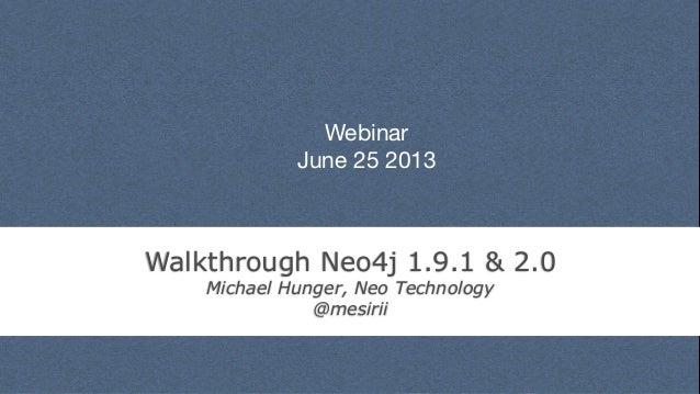 Webinar June 25 2013 Walkthrough Neo4j 1.9.1 & 2.0 Michael Hunger, Neo Technology @mesirii