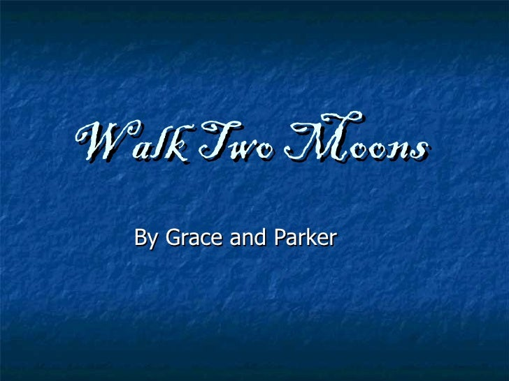 Walk Two Moons   By Grace and Parker