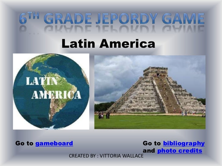 Latin AmericaGo to gameboard                          Go to bibliography                                         and photo...