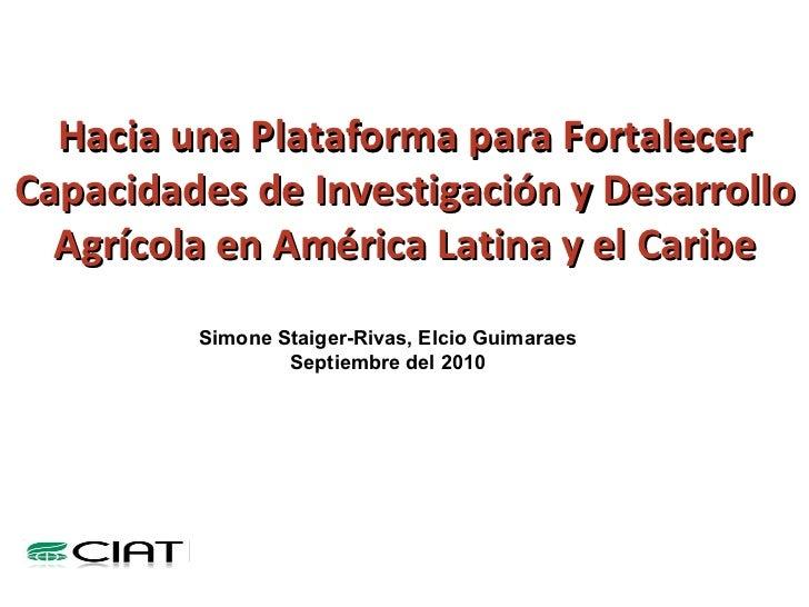 Hacia una Plataforma para Fortalecer Capacidades de Investigación y Desarrollo Agrícola en América Latina y el Caribe Simo...