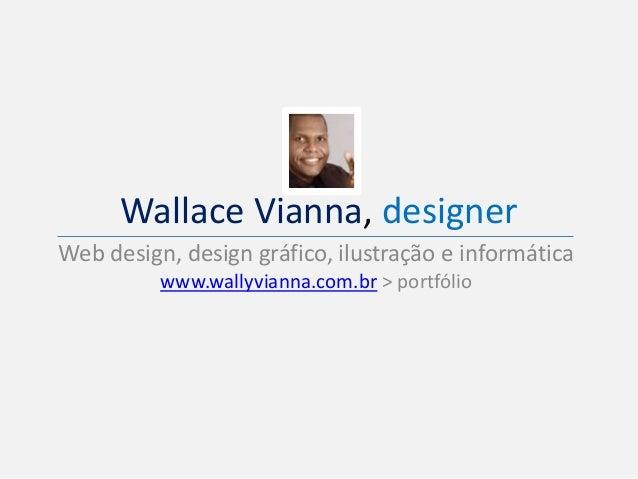 Wallace Vianna, designer Web design, design gráfico, ilustração e informática www.wallyvianna.com.br > portfólio