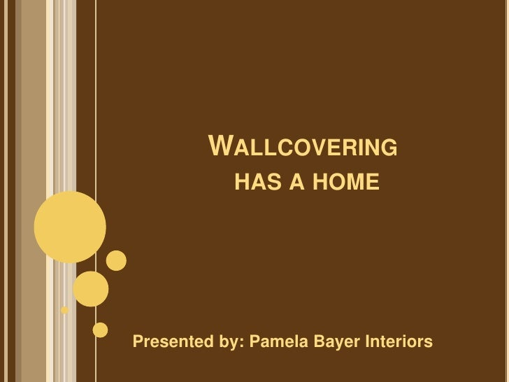 Wallcovering has a home<br />Presented by: Pamela Bayer Interiors<br />