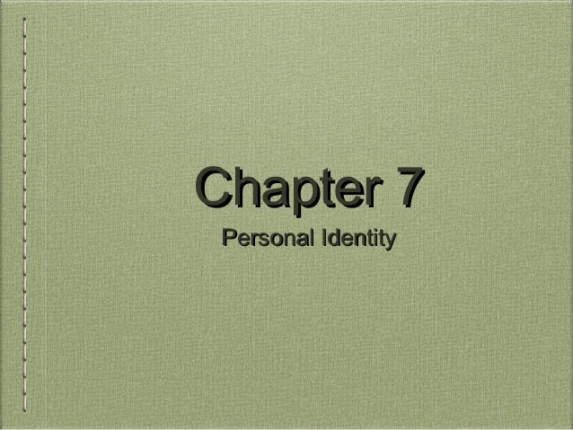 Chapter 7Chapter 7 Personal IdentityPersonal Identity