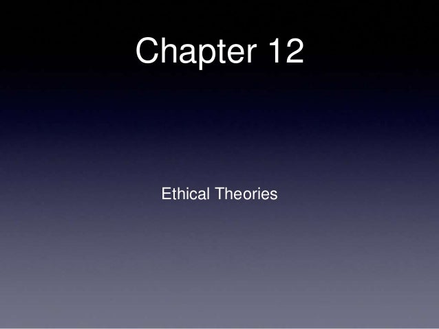 Chapter 12 Ethical Theories