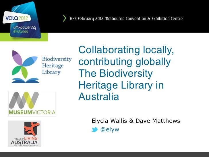 Biodiversity Heritage Library Australia. Presentation at VALA2012, Melbourne Australia