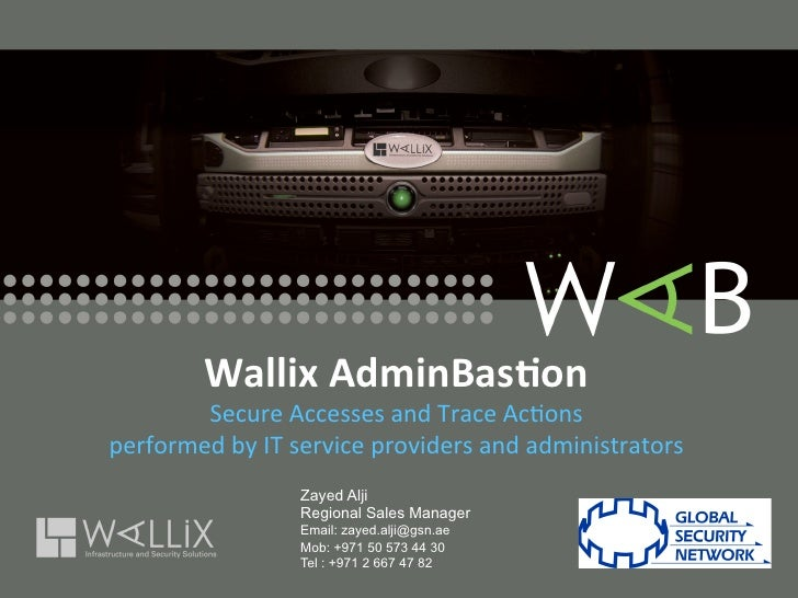 Wallix AdminBas-on         Secure Accesses and Trace Ac-ons performed by IT service providers and...