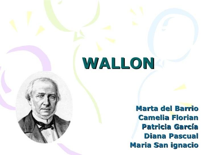 WALLON Marta del Barrio Camelia Florian Patricia García Diana Pascual Maria San ignacio