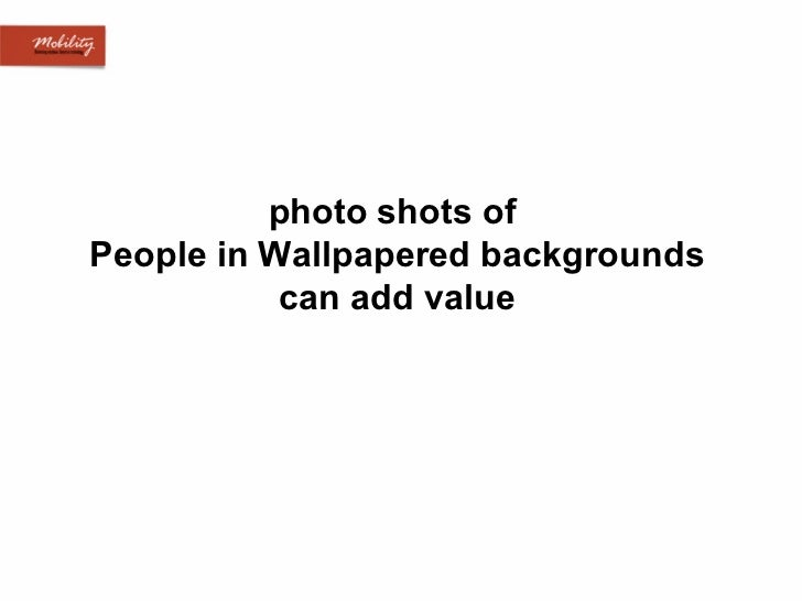photo shots of  People in Wallpapered backgrounds can add value