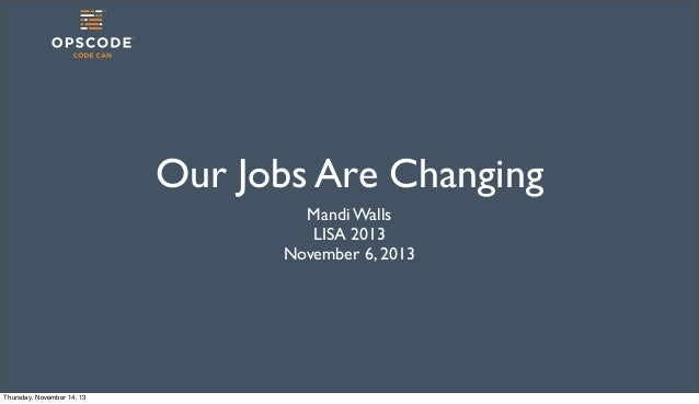 Our Jobs Are Changing Mandi Walls LISA 2013 November 6, 2013  Thursday, November 14, 13