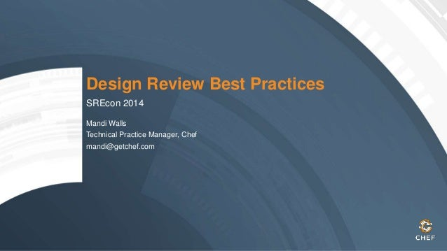 Design Review Best Practices Mandi Walls Technical Practice Manager, Chef mandi@getchef.com SREcon 2014