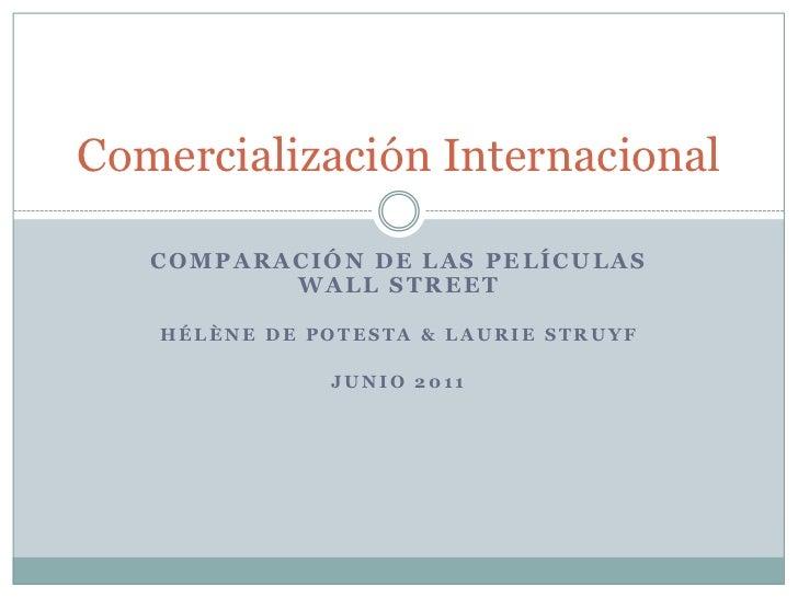 Comparación de las Películas WALL street<br />Hélène de potesta & lauriestruyf<br />Junio 2011<br />Comercialización Inter...