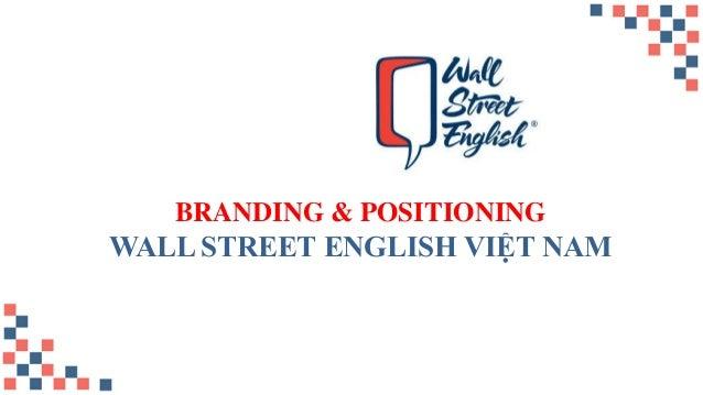 BRANDING & POSITIONING  WALL STREET ENGLISH VIỆT NAM